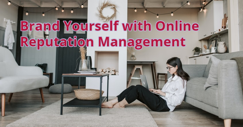 Brand Yourself with Online Reputation Management