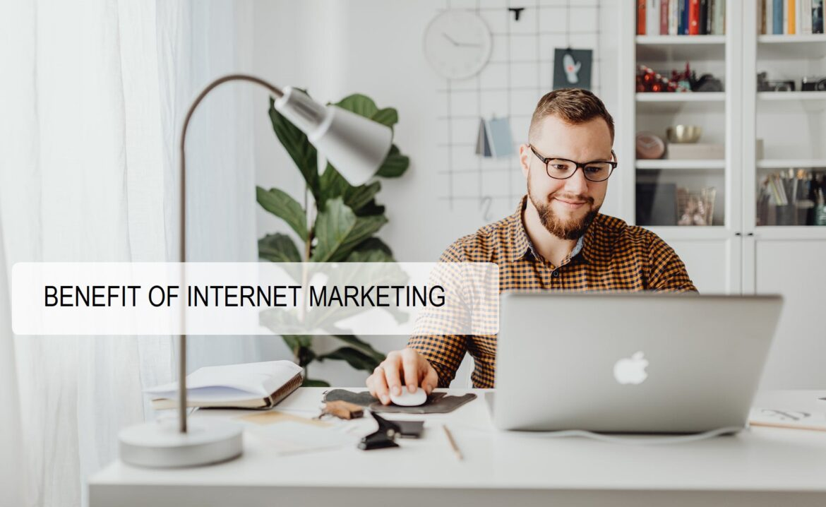 BENEFIT OF INTERNET MARKETING